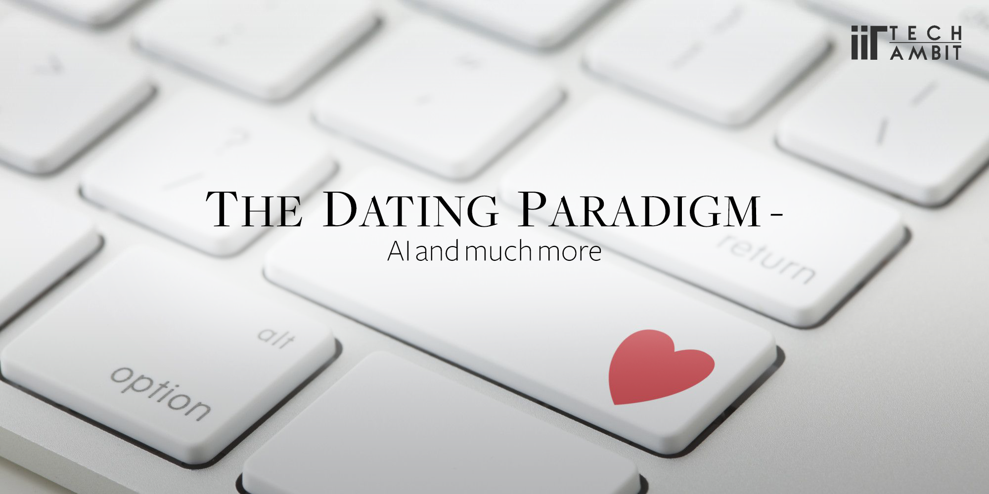 The Dating Paradigm - AI and much more