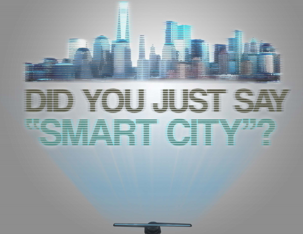Did you just say 'Smart City'?