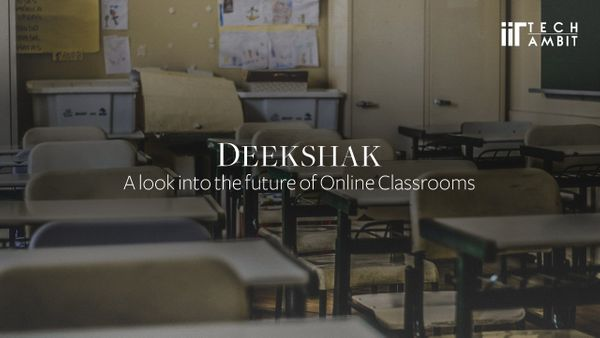 DEEKSHAK- A look into the future of Online Classrooms