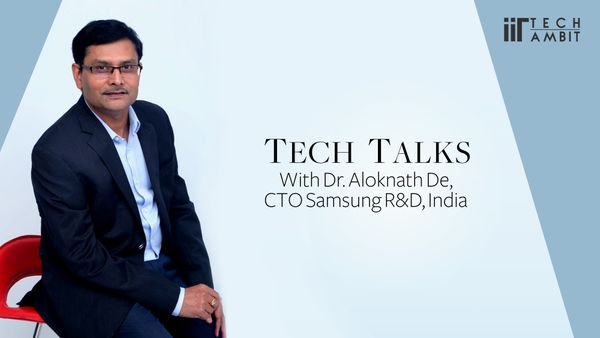 Tech Talks with Dr.Aloknath De, CTO Samsung R&D, India