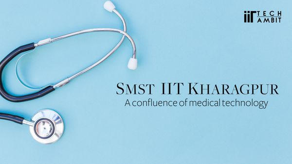 SMST, IIT KGP: A confluence of medical technology