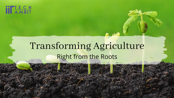 Transforming Agriculture - Right from the Roots