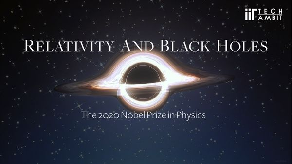 Relativity and Black Holes- The 2020 Nobel Prize in Physics