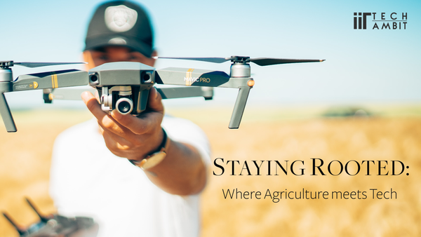 Staying rooted: Where Agriculture meets Tech